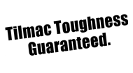 Tilmac toughness guaranteed